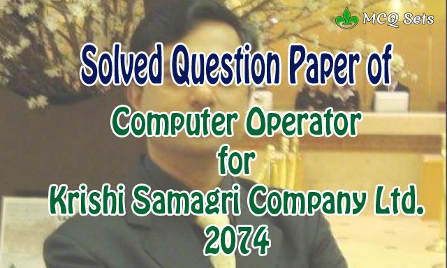 solved-question-paper-of-computer-operator-for-krishi-samagri-company-limited-2074